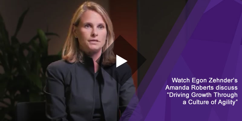 "Watch Egon Zehnder's Amanda Roberts discuss ""Driving Growth Through a Culture of Agility"""