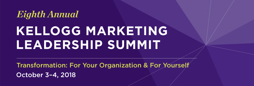 Eighth Annual Kellogg Marketing Leadership Summit: Consumer and Brand Trust; October 3-4 2018