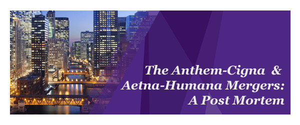 The Anthem-Cigna & Aetna-Humana Mergers: A Post Mortem