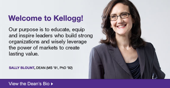 Welcome to Kellogg! Sally Blount, DEAN (MS '91, PhD '92)