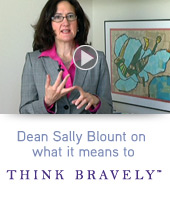 Dean Sally Blount on what it means to Think Bravely